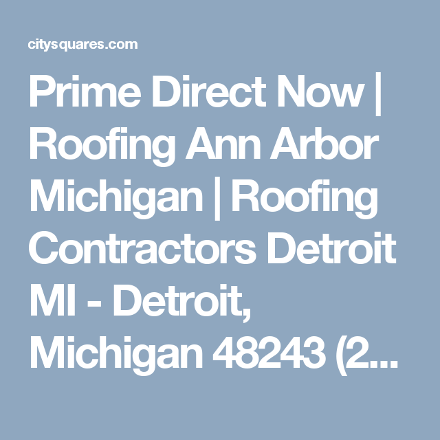 Prime Direct Now Roofing Ann Arbor Michigan Roofing Contractors Detroit Mi Detroit Michigan 48243 226522 With Images Ann Arbor Ann Arbor Michigan State Of Michigan