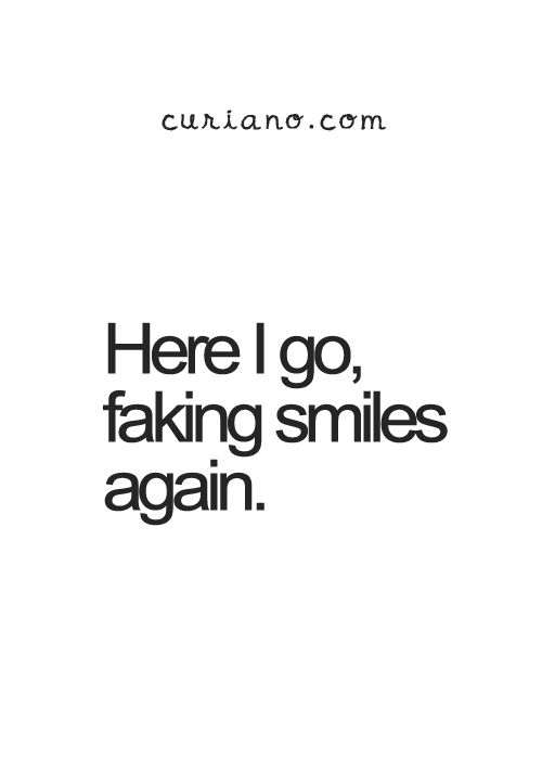 Here I Go Faking Smiles Again Quotes Hurt Sad Words