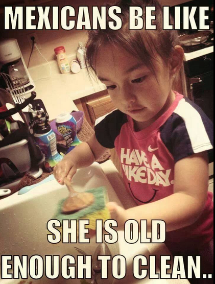 Mexicans Be Like She Is Old Enough To Clean Mexican Funny Memes Mexican Jokes Mexicans Be Like