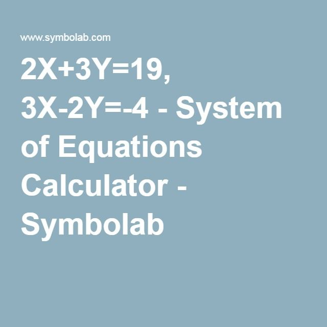 2X+3Y=19, 3X-2Y=-4 - System of Equations Calculator - Symbolab ...