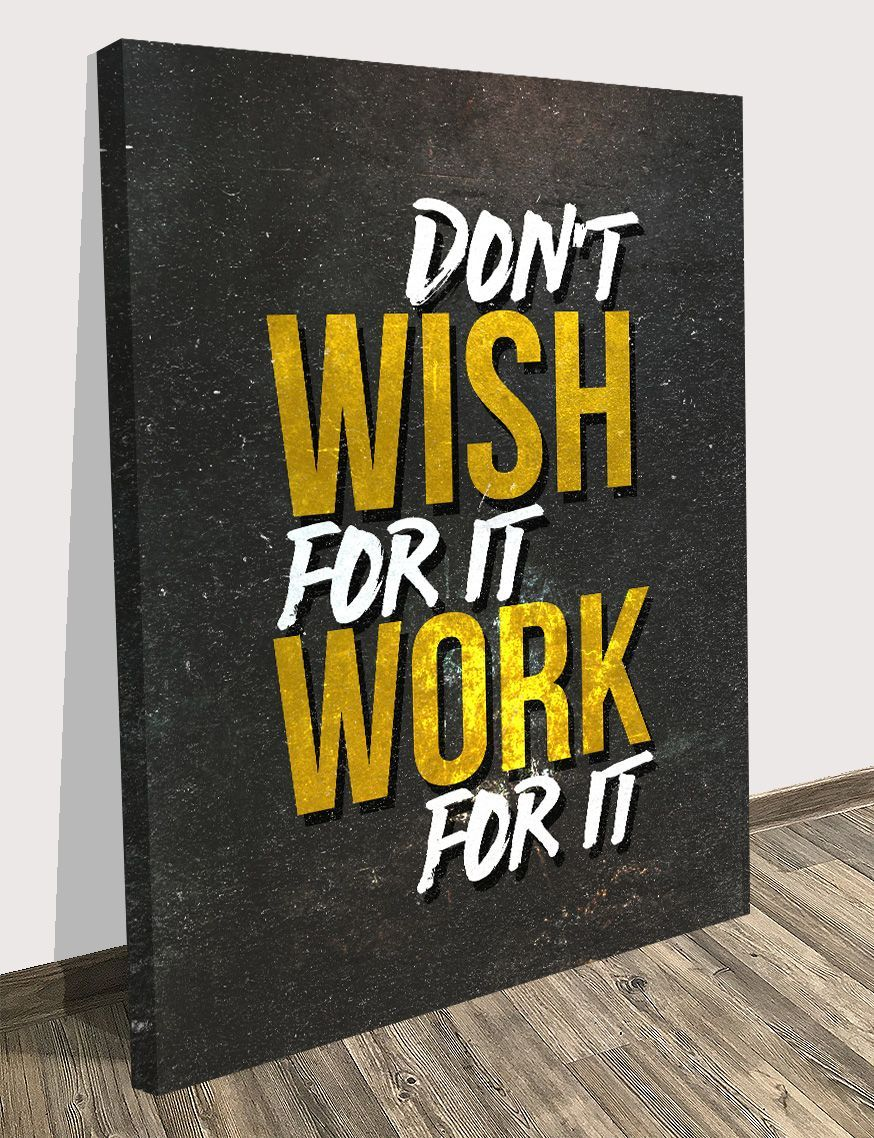 Don\'t wish for it work for it Motivational inspirational canvas wall ...