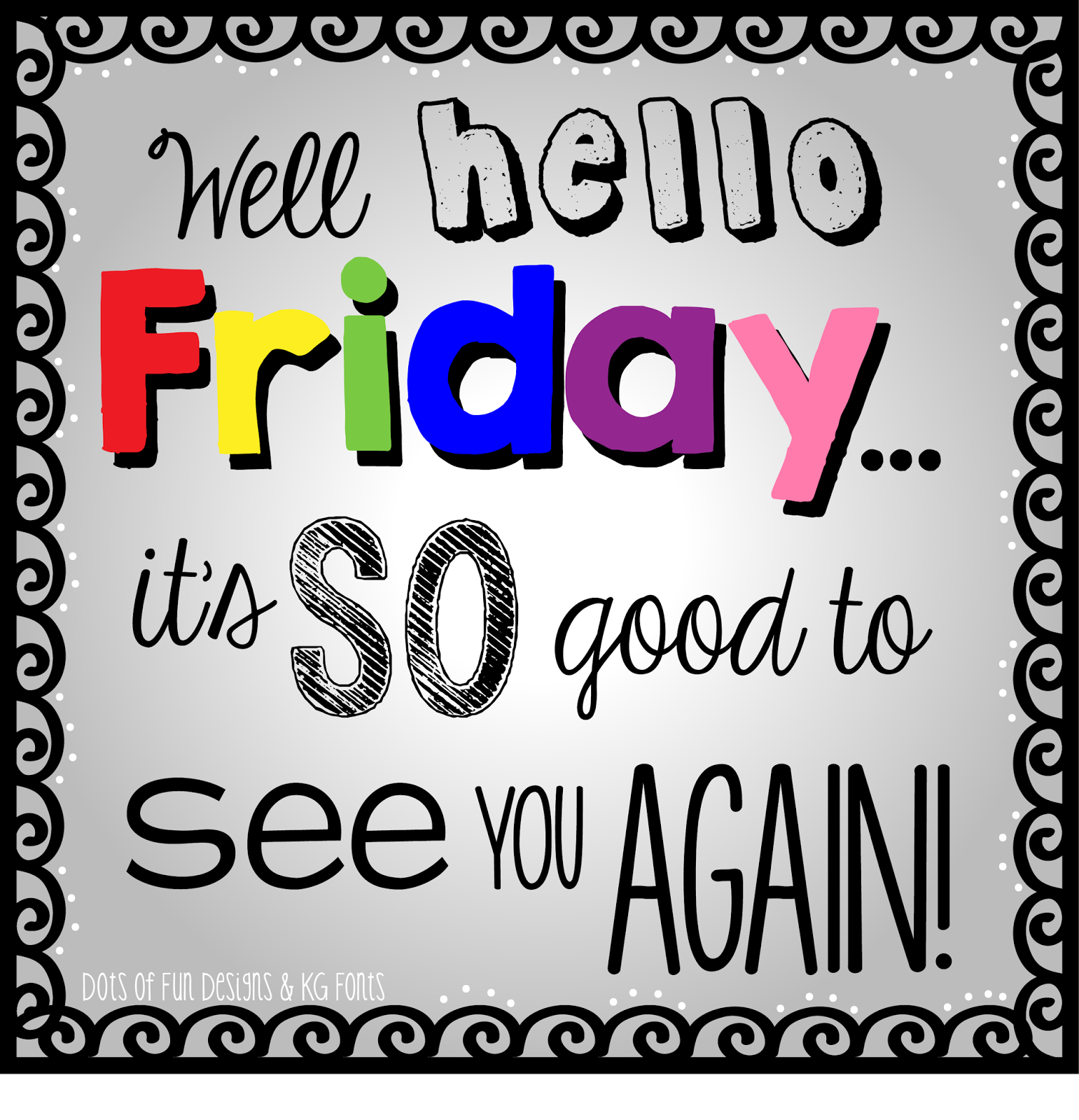 Happy Days Are Here Again Quotes: Well Hello Friday...Its So Good To See You Again Friday