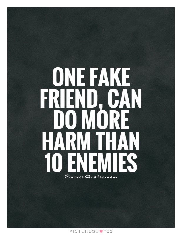 One Fake Friend Can Do More Harm Than 10 Enemies Picture Quotes