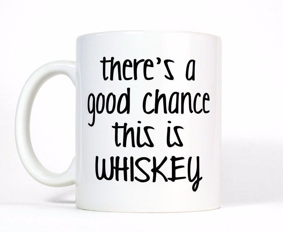 Funny Coffee Mug There S A Good Chance This Is Whiskey Mens Gift