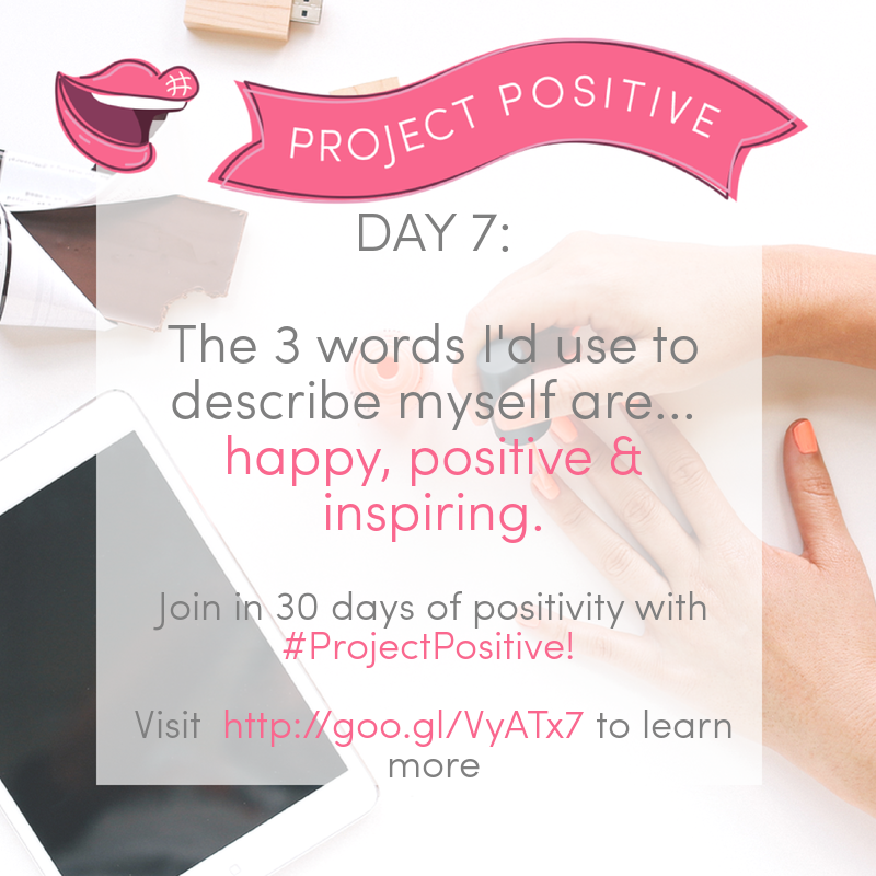 Today is DAY 7 of the #ProjectPositive challenge, and it's time to sum yourself up in 3 words! For the first time *ever*, I can say that I am truly happy and I'm continuously working on being more and more positive every day. <3  What're your 3 words? Get involved with the #ProjectPositive 30 day social media challenge - visit http://goo.gl/VyATx7 to see all the prompts! xx