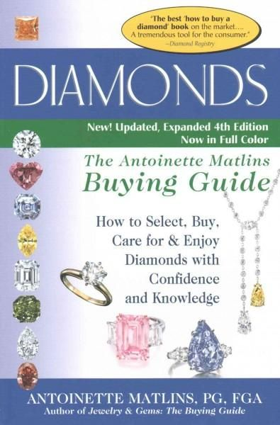 Diamonds: The Antoinette Matlins Buying Guide: How to Select, Buy, Care for & Enjoy Diamonds with Confidence and ...