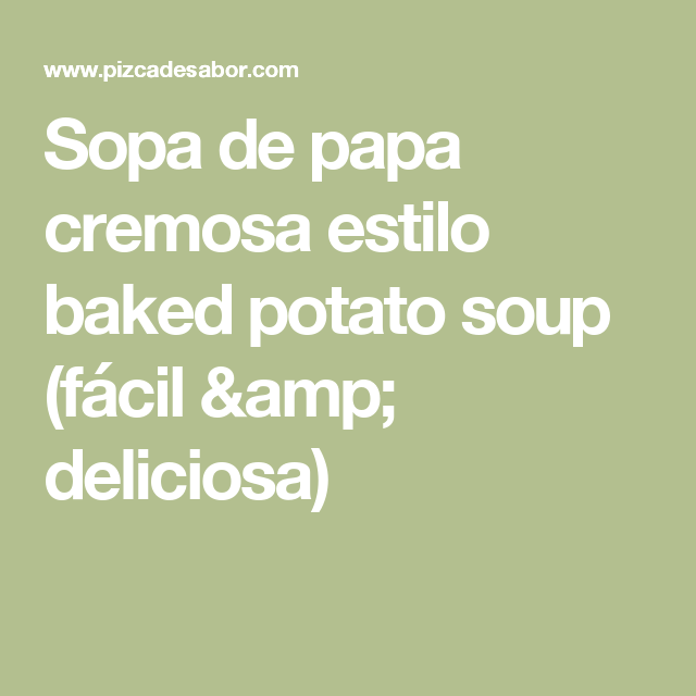 Sopa de papa cremosa estilo baked potato soup (fácil & deliciosa)