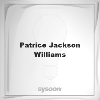 Patrice Jackson-Williams: Page about Patrice Jackson-Williams #member #website #sysoon #about