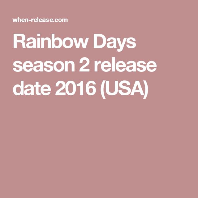 Rainbow Days Season 2 Release Date 2016 USA