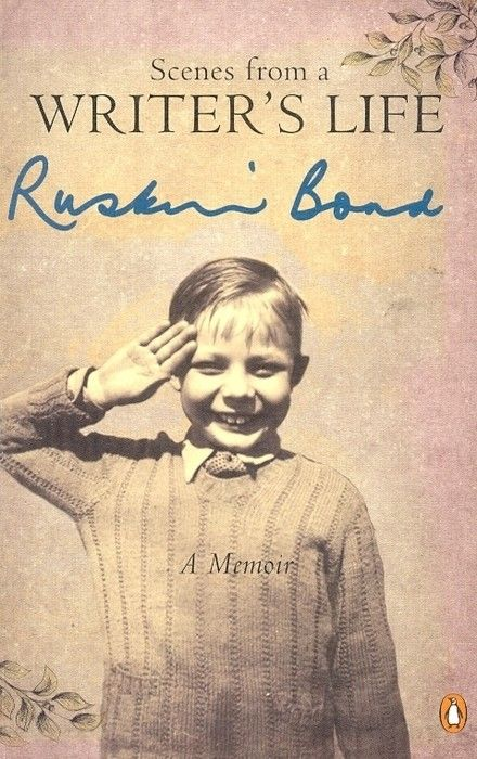 Ruskin Bond Scenes From A Writer S Life A Memoir Ruskin Bond A Writer S Life Writer