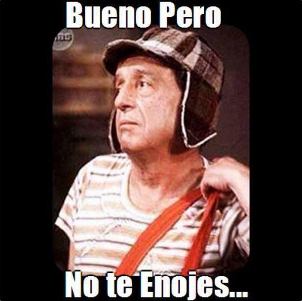 Bueno Pero No Te Enojes El Chavo Del Ocho Meme Memes Del Chavo Memes Chistosisimos Frases Del Chavo