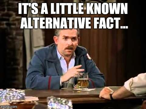 It S A Little Known Fact Alternative Facts Facts Memes