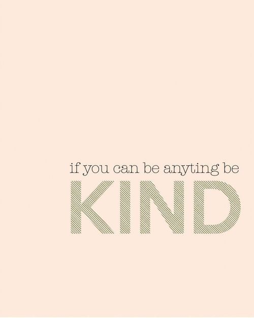 Words To Live By If You Cant Be Good Be Kind Kindness Life
