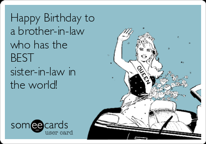 Free And Funny Birthday Ecard Happy To A Brother In Law Who Has The BEST Sister World Create Send Your Own Custom