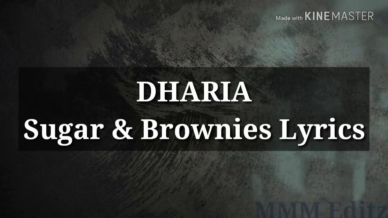 DHARIA Sugar & Brownies SONG Lyrics - YouTube | Lyrics
