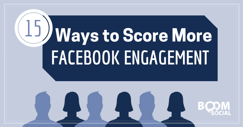 15 Ways to Score More Facebook Engagement - Kim Garst