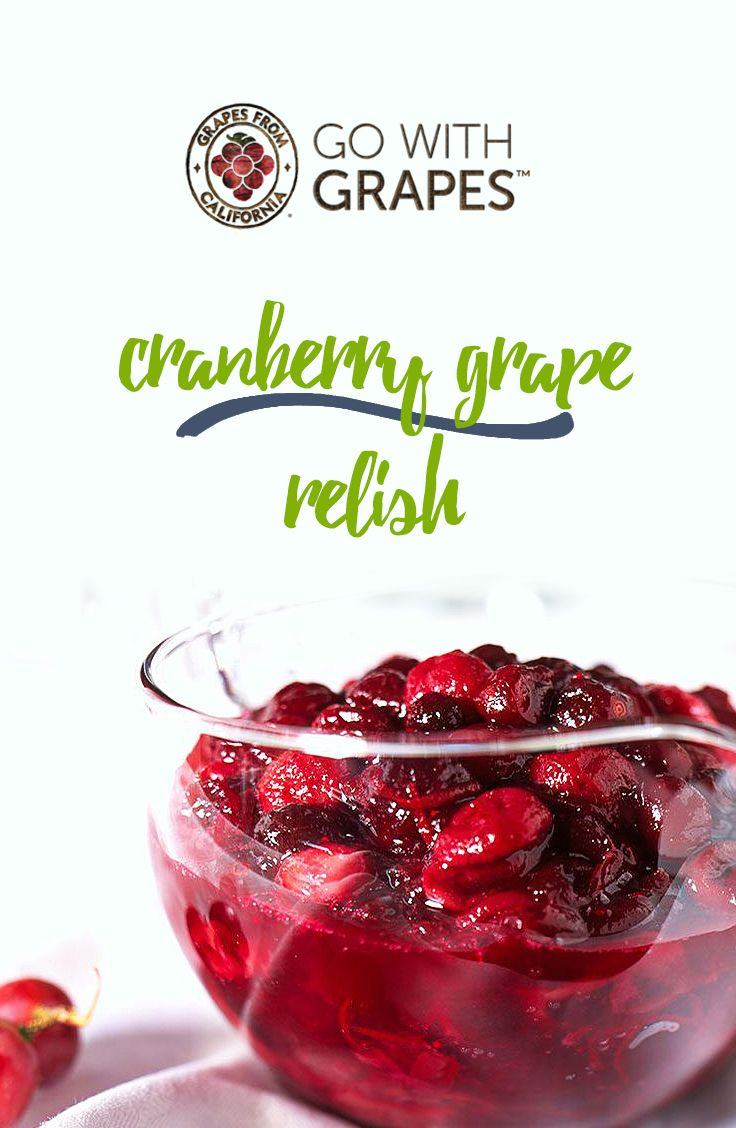 Use California Grapes In A Cranberry Grape Relish To Serve Alongside Roast Pork Turkey Or Ham Go With Grapes For A Fu Grape Recipes Cranberry Dessert Grapes