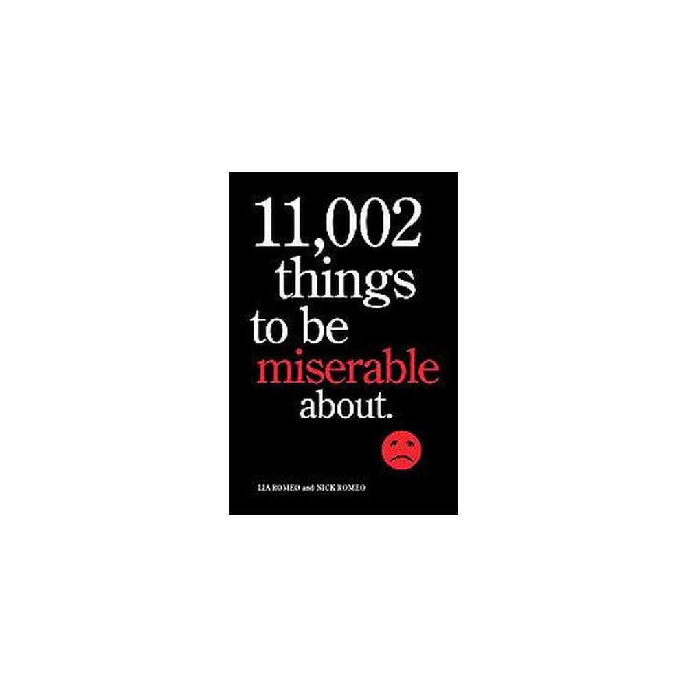 11,002 Things to Be Miserable About : The Satirical Not-so-Happy Book (Paperback) (Lia Romeo & Nick
