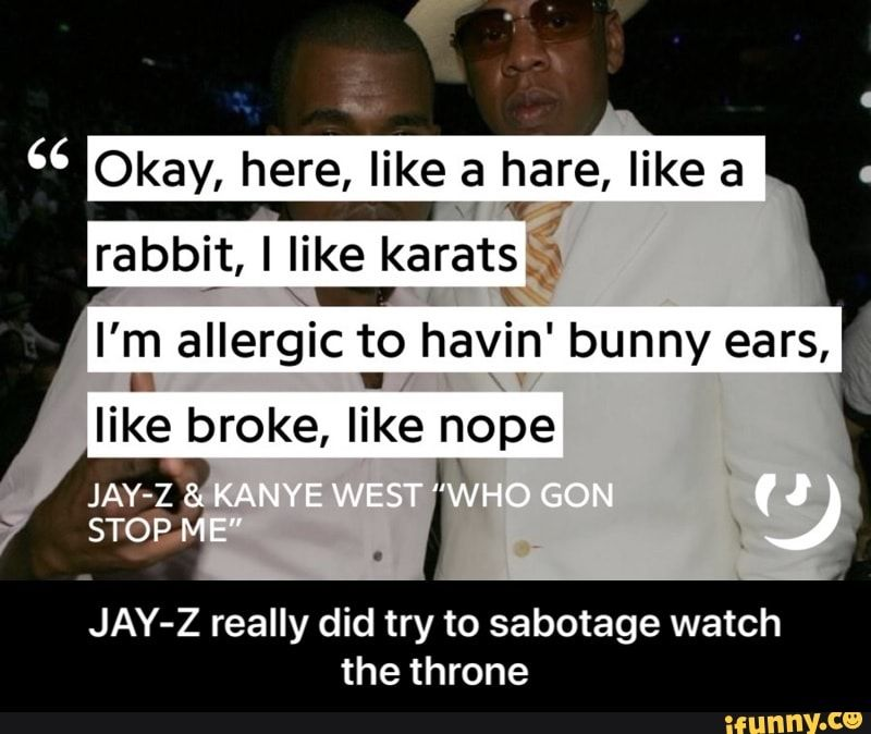 Jay Z Really Did Try To Sabotage Watch The Throne Ifunny Jay Z Funny Video Memes Memes