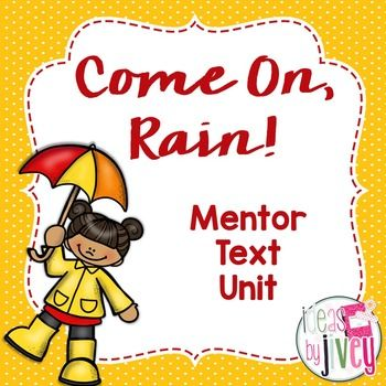 """Come On, Rain! In this unit you will find these activities to go along with the mentor text: visualization strategy (as you read the book, the students write down things they """"see, hear, taste, smell, feel, and feel in my heart"""") character development"""