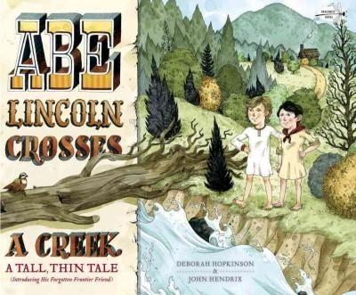 Abe Lincoln Crosses a Creek: A Tall, Thin Tale