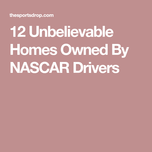 12 Unbelievable Homes Owned By NASCAR Drivers