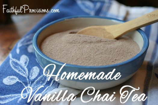 Homemade Gift Ideas: Vanilla Chai Tea Beverage Recipe - Faithful Provisions