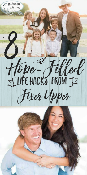 8 Hope Filled Life Hacks From Fixer Uppers Chip Joanna Gaines