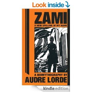 Amazon.com: Zami: A New Spelling of My Name: A Biomythography eBook: Geraldine Audre Lorde: Books