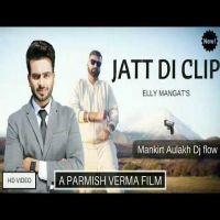Download Jatt Di Clip Mp3 Song By Mankirt Aulakh, Dj Flow