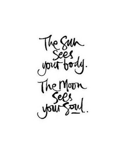 El sol ve tu cuerpo, la luna ve tu alma