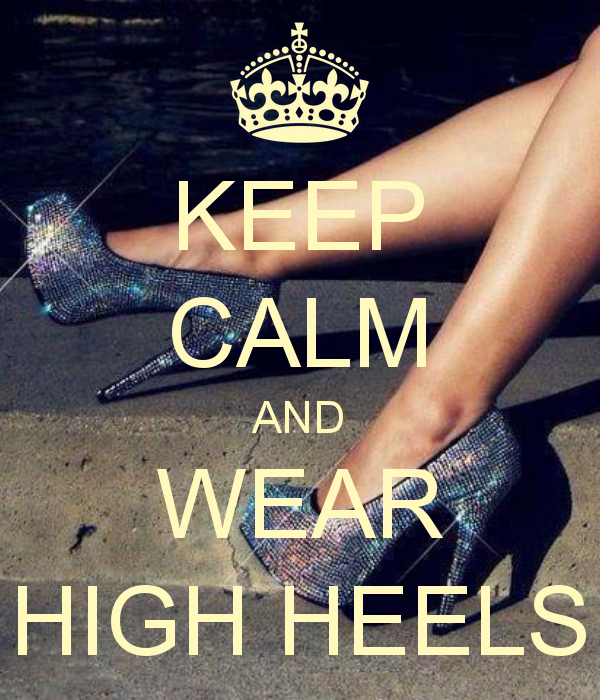 KEEP CALM AND WEAR HIGH HEELS - I can completely identify!