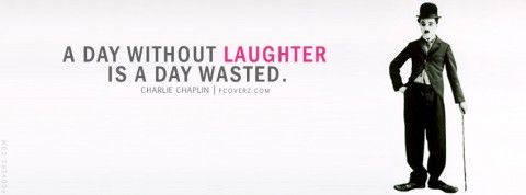 A day without laughter is a day wasted. Chaplin