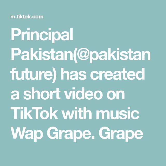 Principal Pakistan Pakistanfuture Has Created A Short Video On Tiktok With Music Wap Grape Grape The Originals Music Thank U So Much