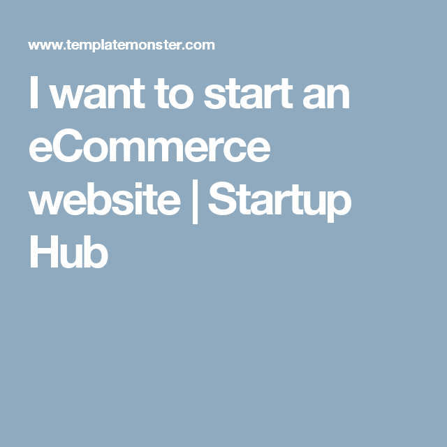 I want to start an eCommerce website | Startup Hub