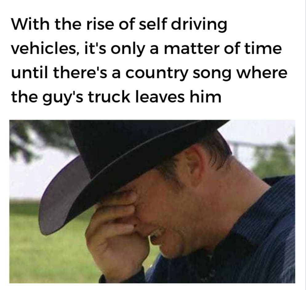 Funny Memes Funny Country Music Memes Self Driving Country