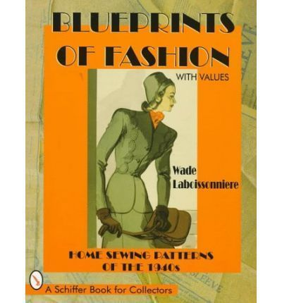 Blueprints of Fashion, Home Sewing Patterns of the 1940s by Wade Laboissonniere,