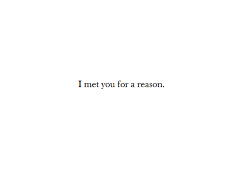 And, you met me for a reason.
