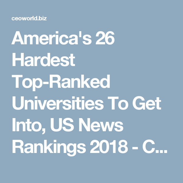 America's 26 Hardest Top-Ranked Universities To Get Into, US