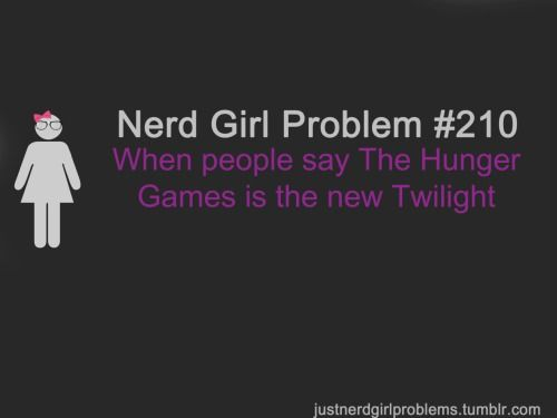 Nerd Girl Problem #210 When people say The Hunger Fames is the new Twilight