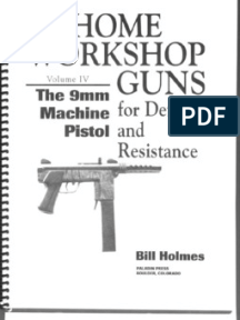 Home Workshop Guns Vol 4 the 9mm Machine Pistol   Projects