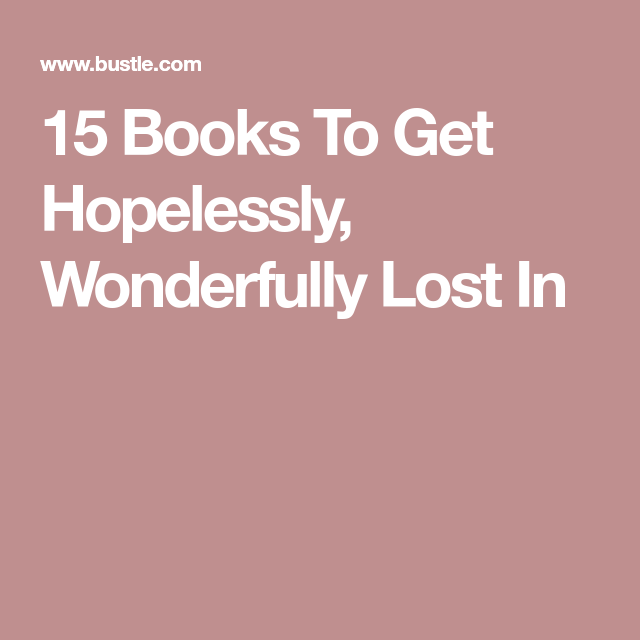15 Books To Get Hopelessly, Wonderfully Lost In