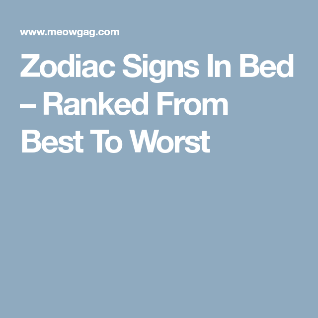 Worst zodiac sign in bed