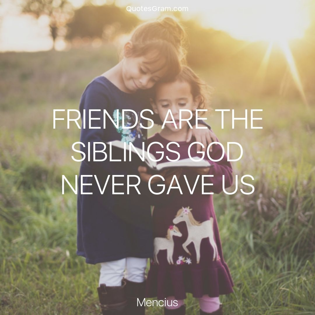 "Famous Quote Of The Day Quote Of The Day ""friends Are The Siblings God Never Gave Us"