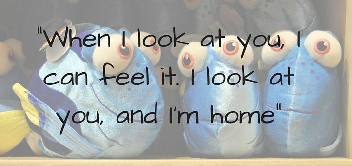 'When I look at you, I can feel it. I look at you, and I'm home.'