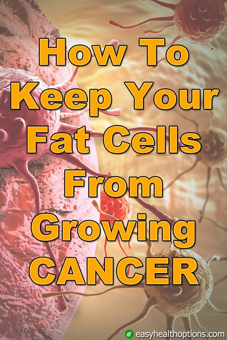 How To Keep Fat Cells From Growing Cancer  Natural Weight -4292