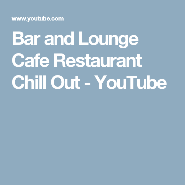 Bar and Lounge Cafe Restaurant Chill Out - YouTube