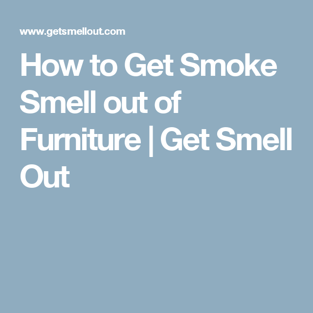 How To Get Smoke Smell Out Of Furniture More