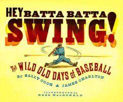 Hey batta batta swing! The wild old days of baseball / by Sally Cook & James Charlton. Get it @Milwaukee Public Library