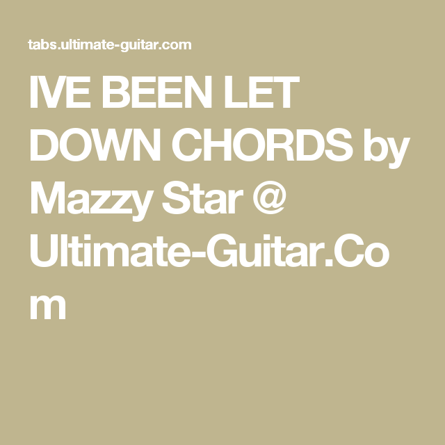 IVE BEEN LET DOWN CHORDS by Mazzy Star @ Ultimate-Guitar.Com | wimsy ...